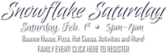 Snowflake Saturday - February 1, 5pm - 6pm -- Click here to register!